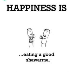 happiness is good shwarma
